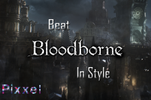 bloodborne in style beat help tutorial guide awesome best